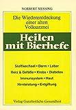 Heilen mit Bierhefe: Die Wiederentdeckung einer alten Volksarznei: Wiederentdeckung einer alten...