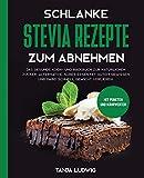 Schlanke Stevia Rezepte zum Abnehmen: Das gesunde Koch- und Backbuch zur natürlichen...